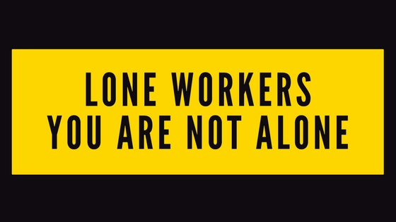 LONE WORKERSYOU ARE NOT ALONE